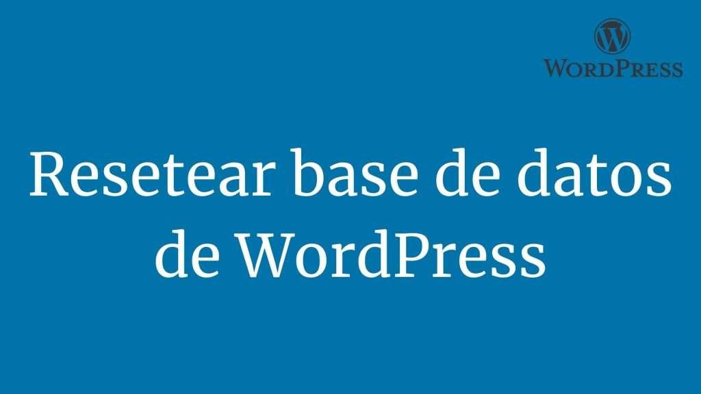 Resetear base de datos de WordPress