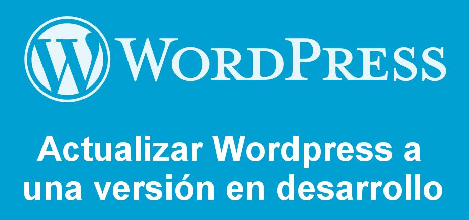 Actualizar Wordpress a version en desarrollo