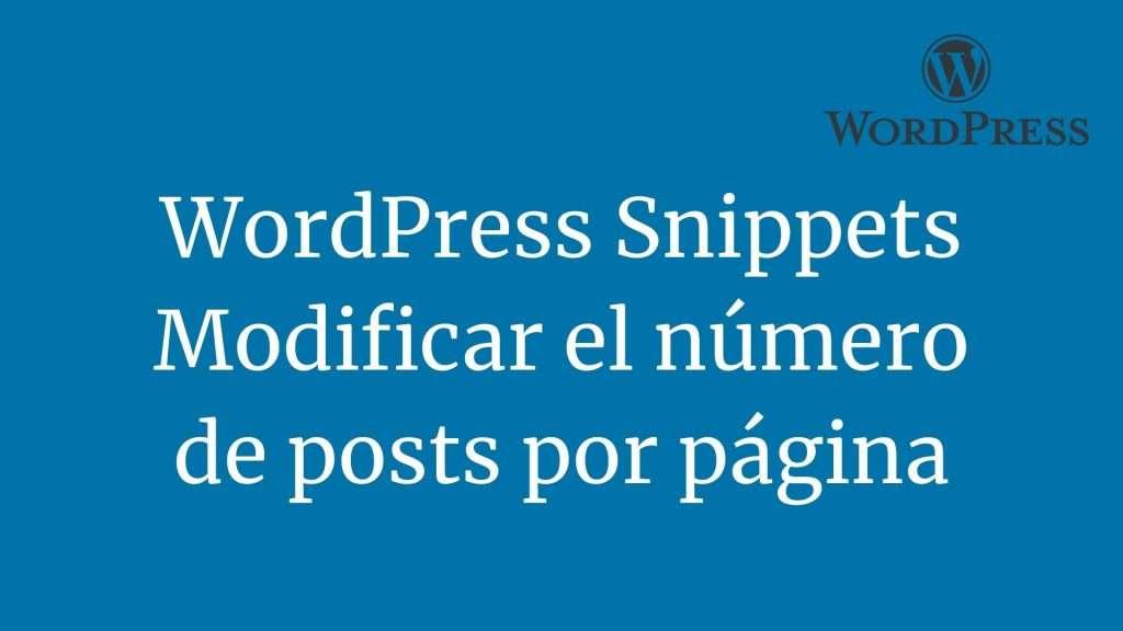 WordPress Snippets: Modificar el número de posts por página