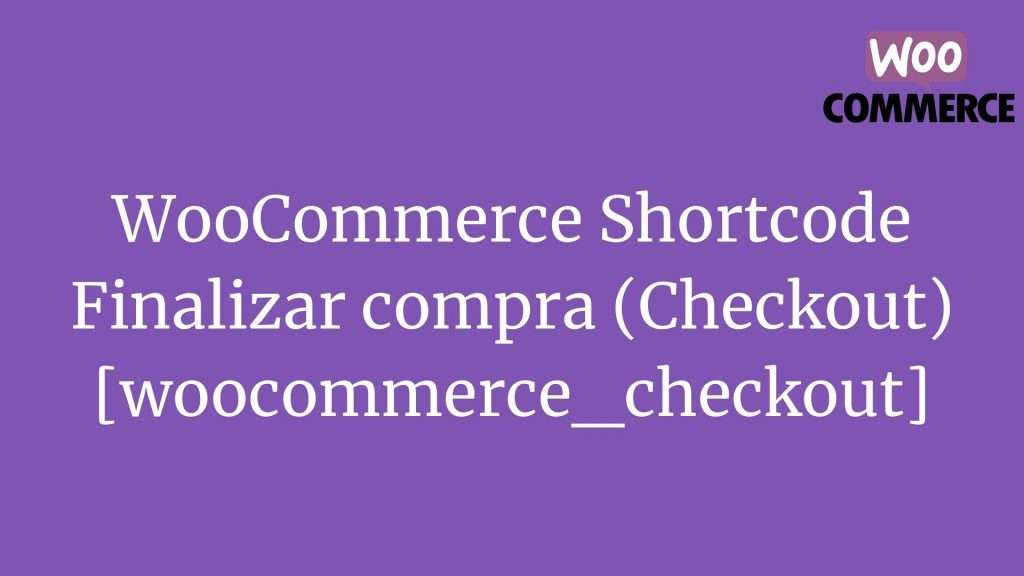 WooCommerce Shortcode: Finalizar compra (Checkout) [woocommerce_checkout]