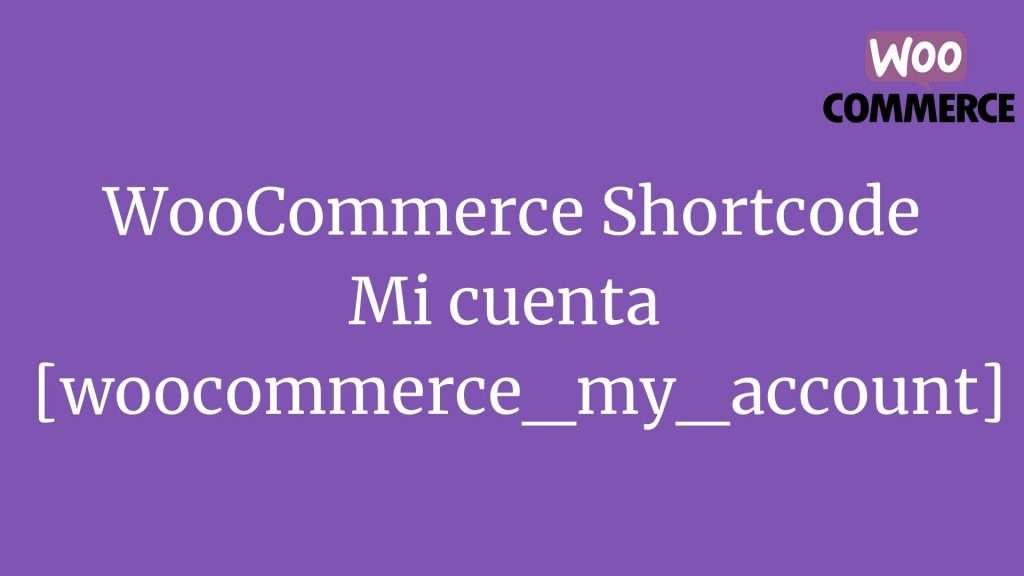 WooCommerce Shortcode: Mi cuenta [woocommerce_my_account]