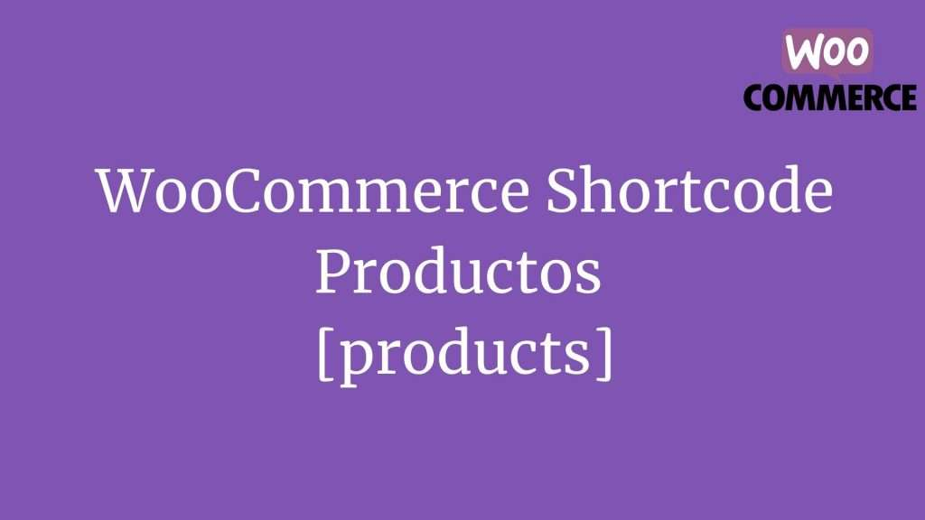 WooCommerce Shortcode: Productos [products]