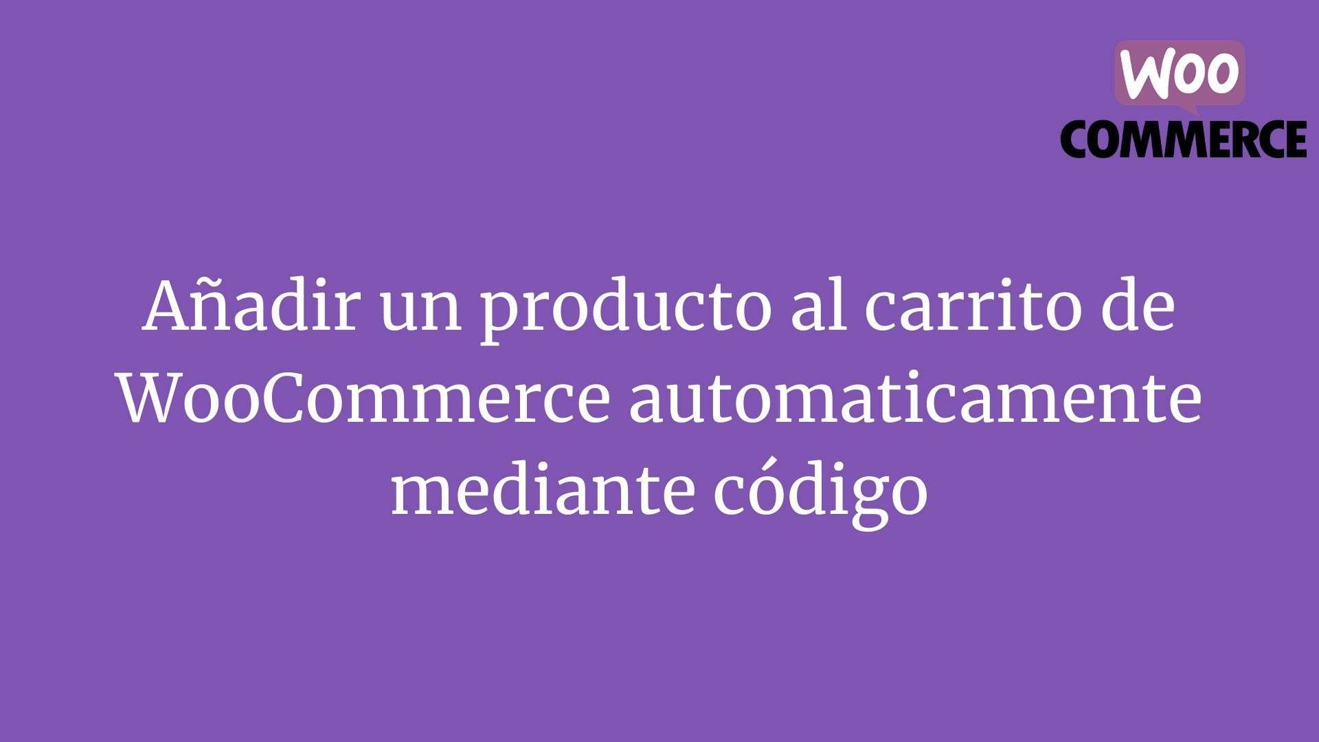Añadir un producto al carrito de WooCommerce automaticamente mediante código