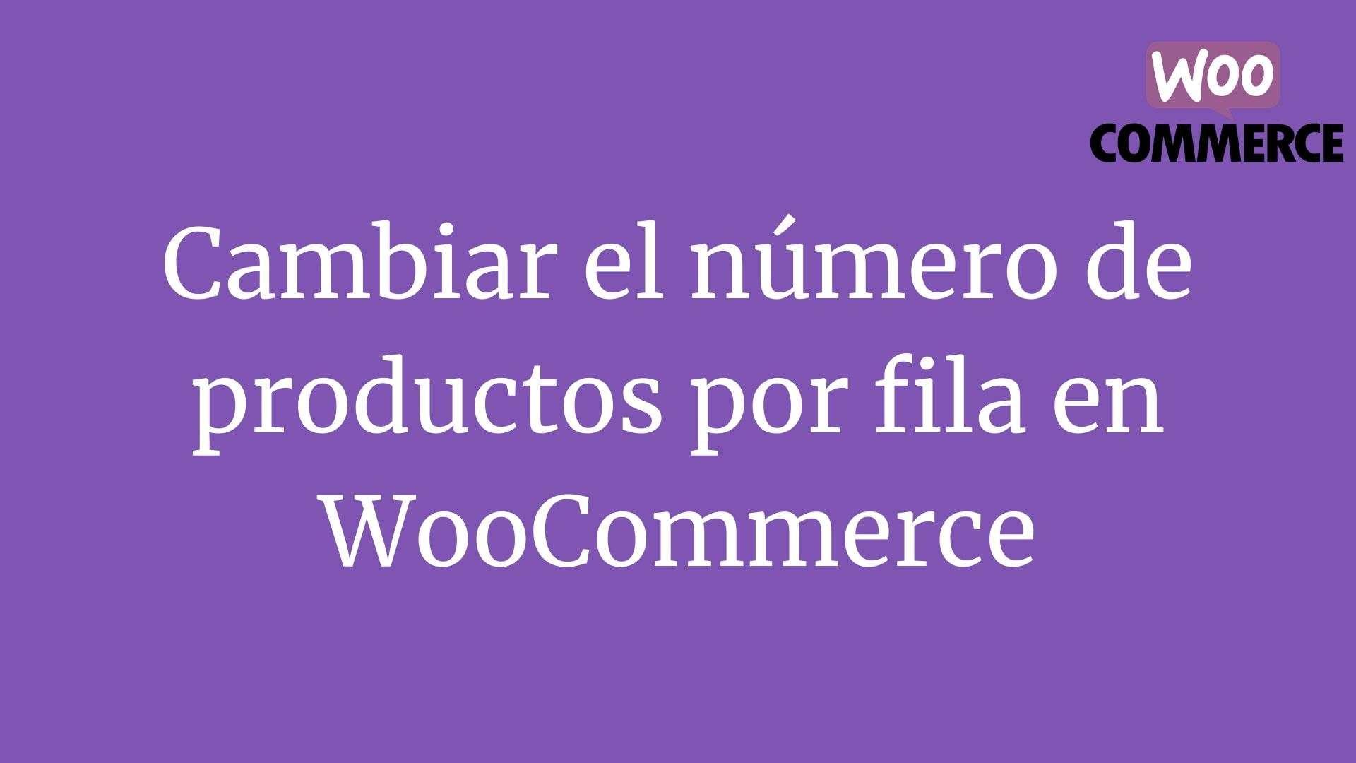 Cambiar el número de productos por fila en WooCommerce