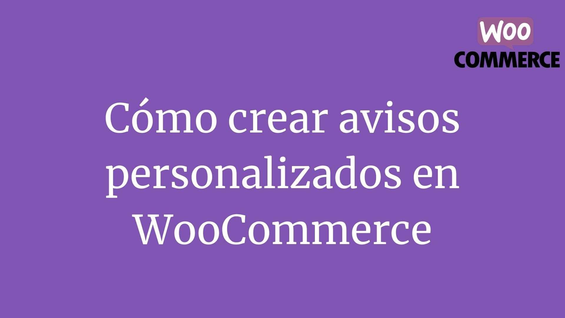 Cómo crear avisos personalizados en WooCommerce