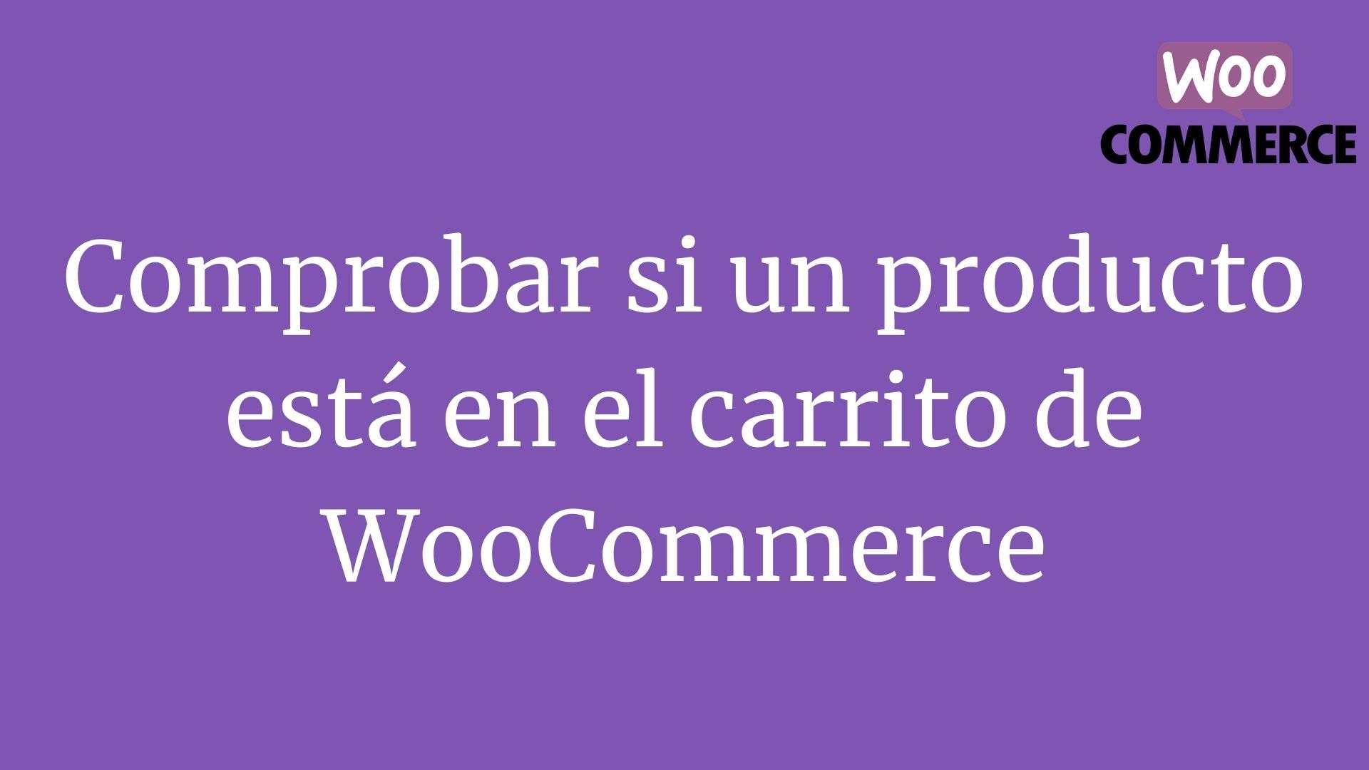 Comprobar si un producto está en el carrito de WooCommerce