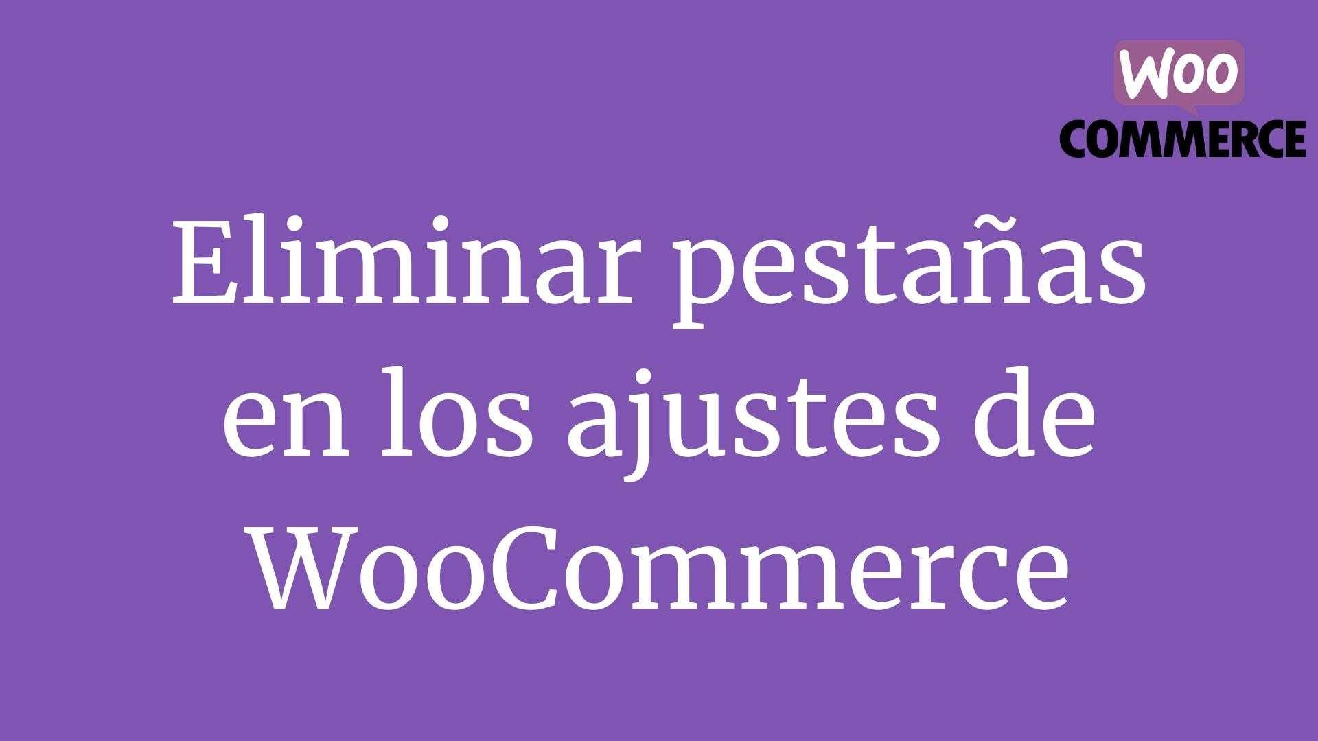 Eliminar pestañas en los ajustes de WooCommerce