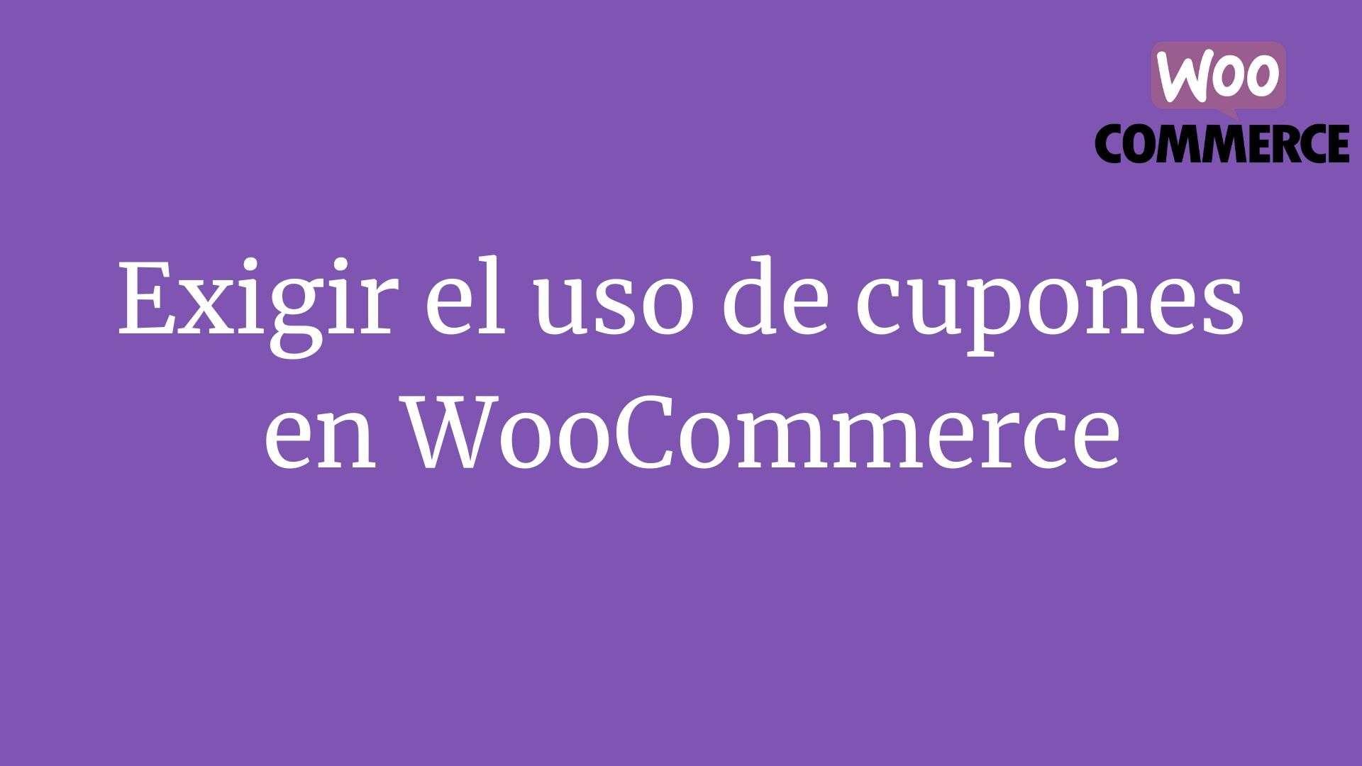 Exigir el uso de cupones en WooCommerce
