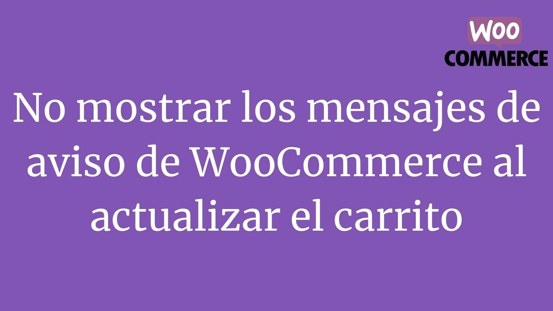No mostrar los mensajes de aviso de WooCommerce al actualizar el carrito