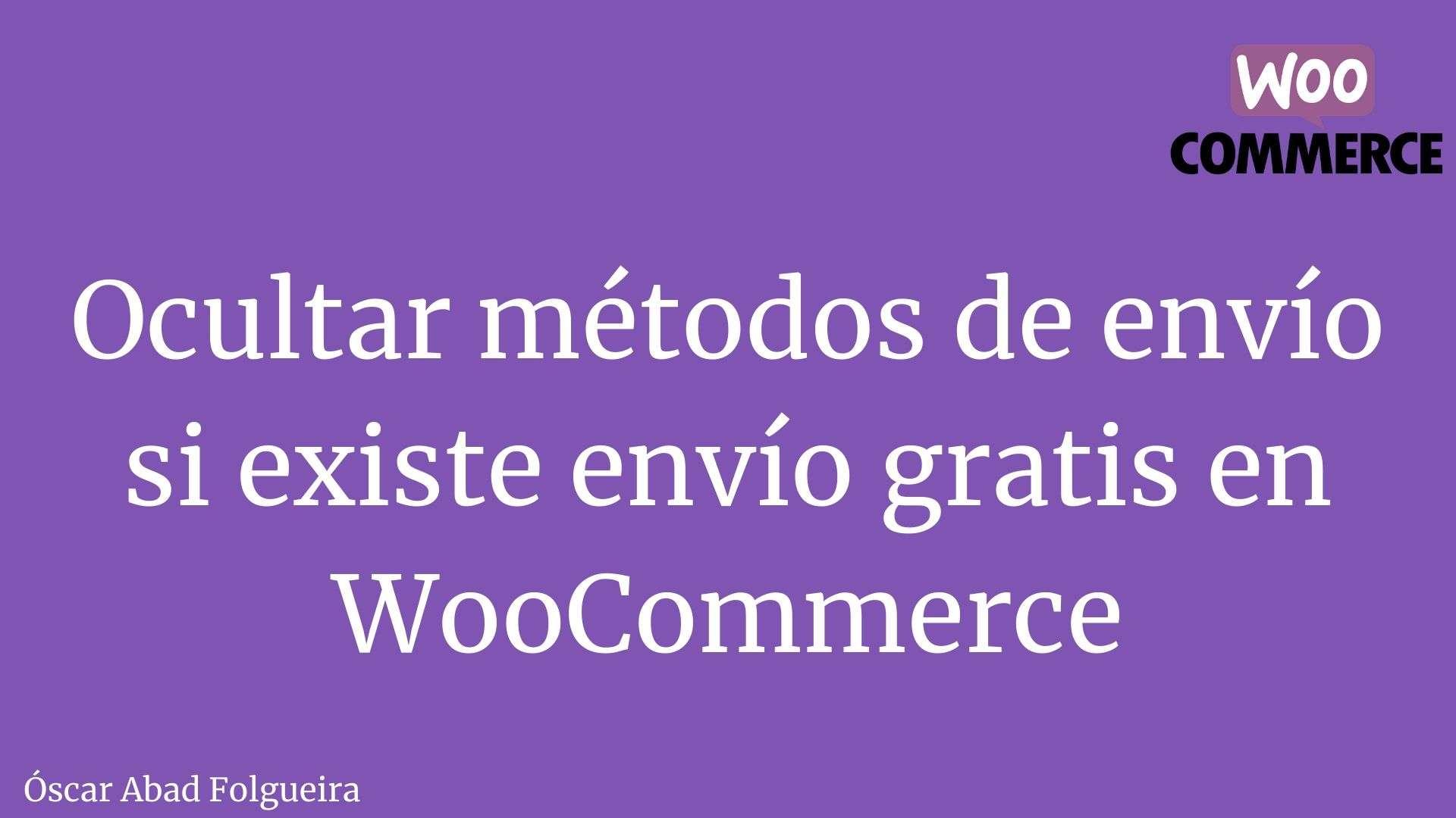Ocultar métodos de envío si existe envío gratis en WooCommerce