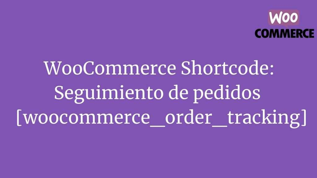WooCommerce Shortcode: Seguimiento de pedidos [woocommerce_order_tracking]