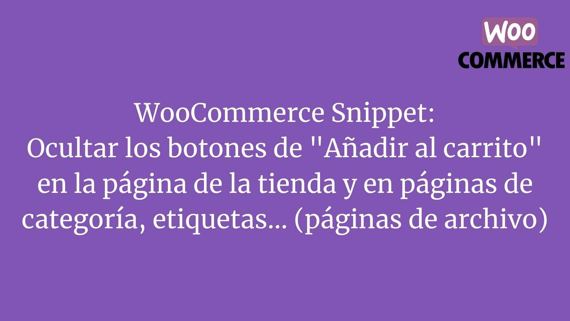 """WooCommerce Snippet: Ocultar los botones de """"Añadir al carrito"""" en la página de la tienda y en páginas de categoría, etiquetas... (páginas de archivo)"""