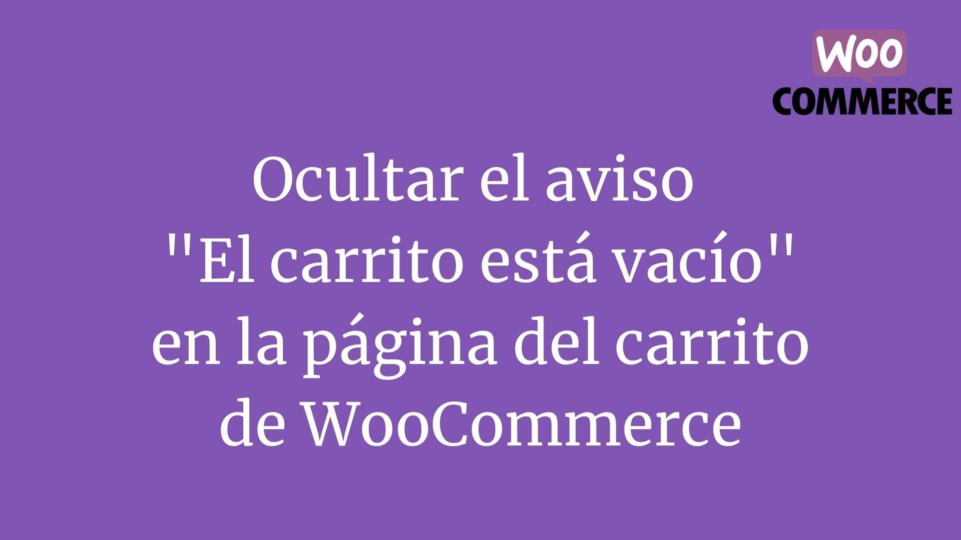 "Ocultar el mensaje ""El carrito está vacío"" en WooCommerce"