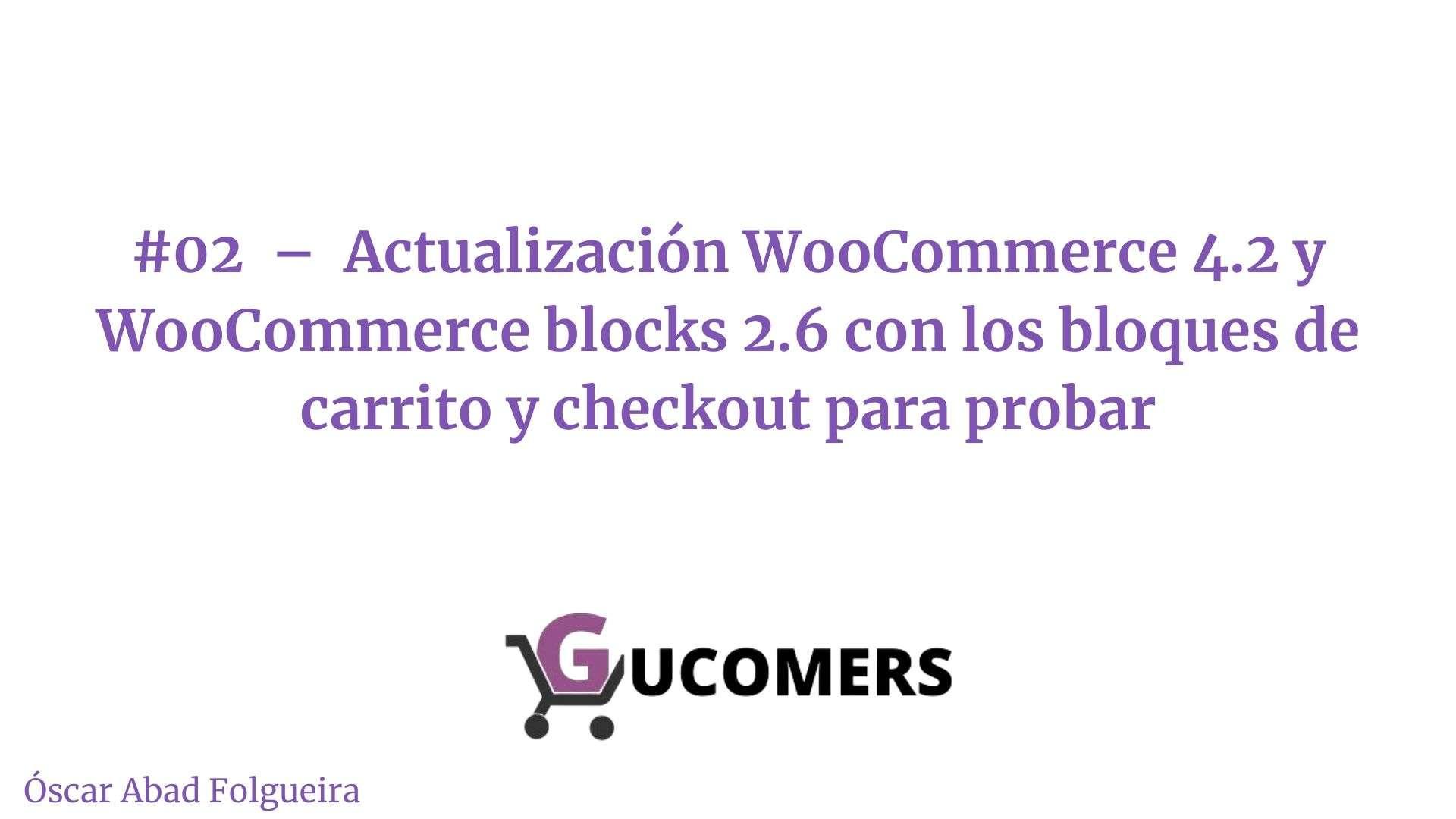 #02 – Actualizacion WooCommerce 4.2 y WooCommerce blocks 2.6 con los bloques de carrito y checkout para probar