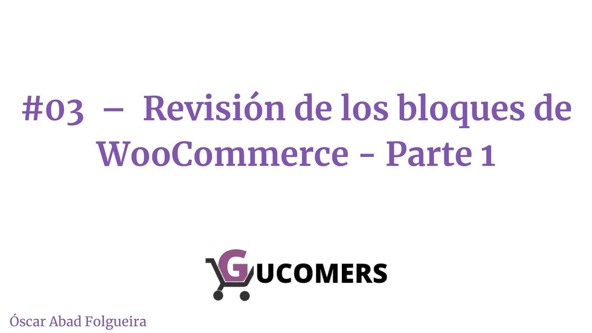 Podcast Gucomers - 03 revisión de los bloques de WooCommerce - parte 1