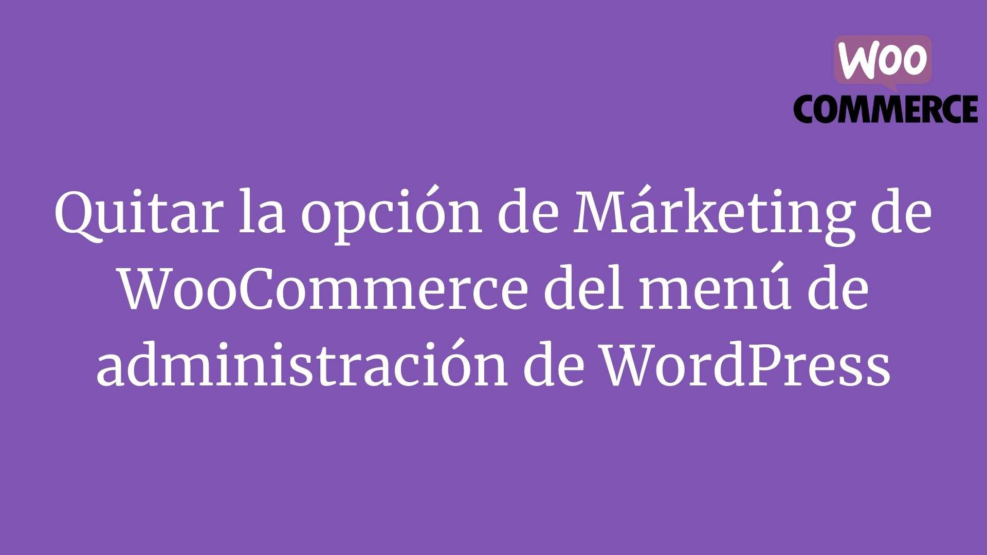 Quitar la opcion de Marketing de WooCommerce del menu de administracion de WordPress