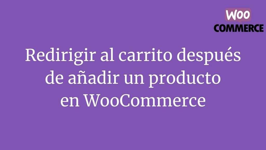 Redirigir al carrito después de añadir un producto en WooCommerce
