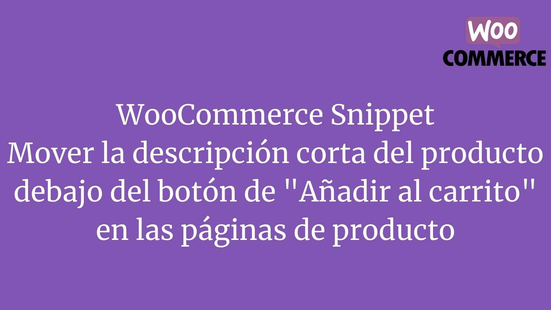 """WooCommerce Snippet Mover la descripción corta del producto debajo del botón de """"Añadir al carrito"""" en las páginas de producto"""