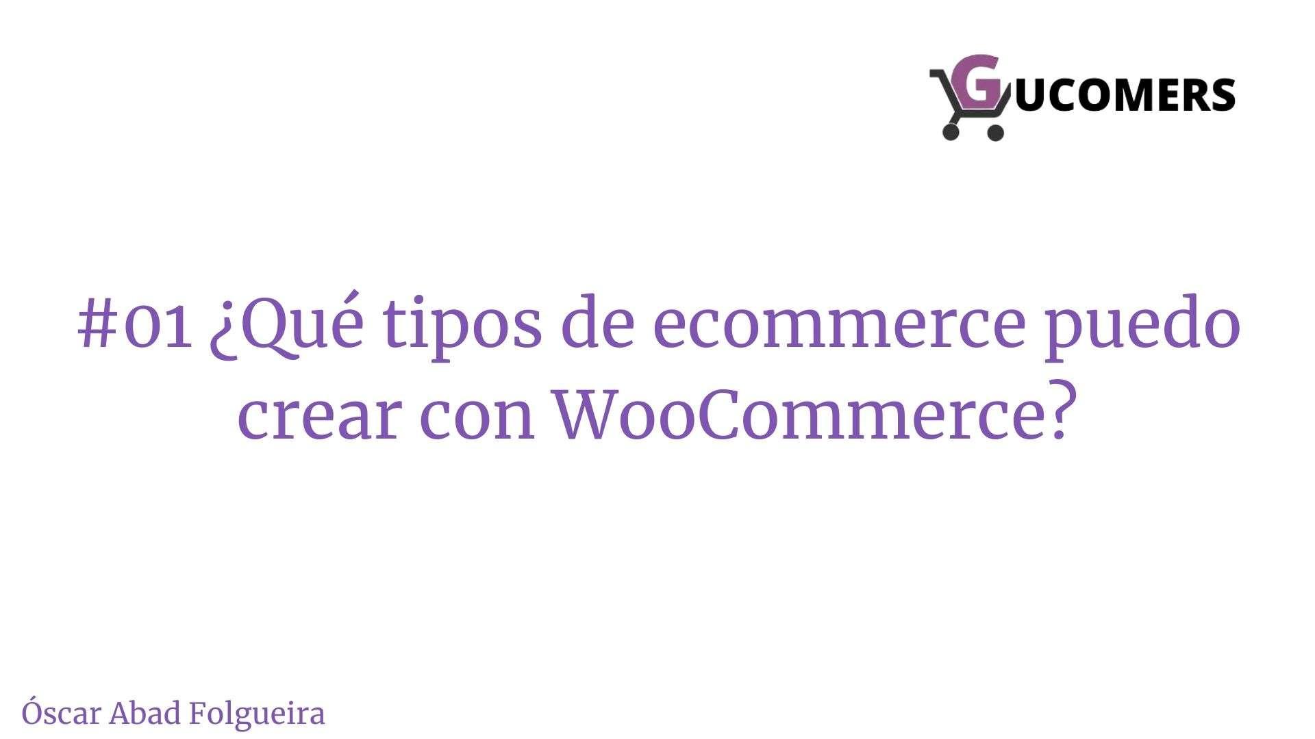 Gucomers 01 - Qué tipos de ecommerce puedo crear con WooCommerce