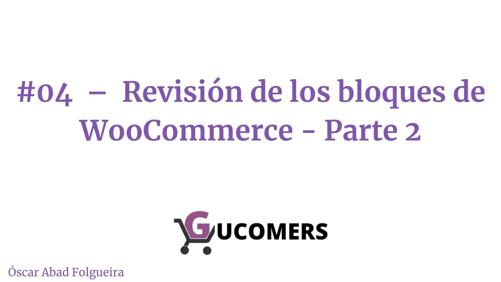 gucomers-04–revision de los bloques de WooCommerce - Parte 2