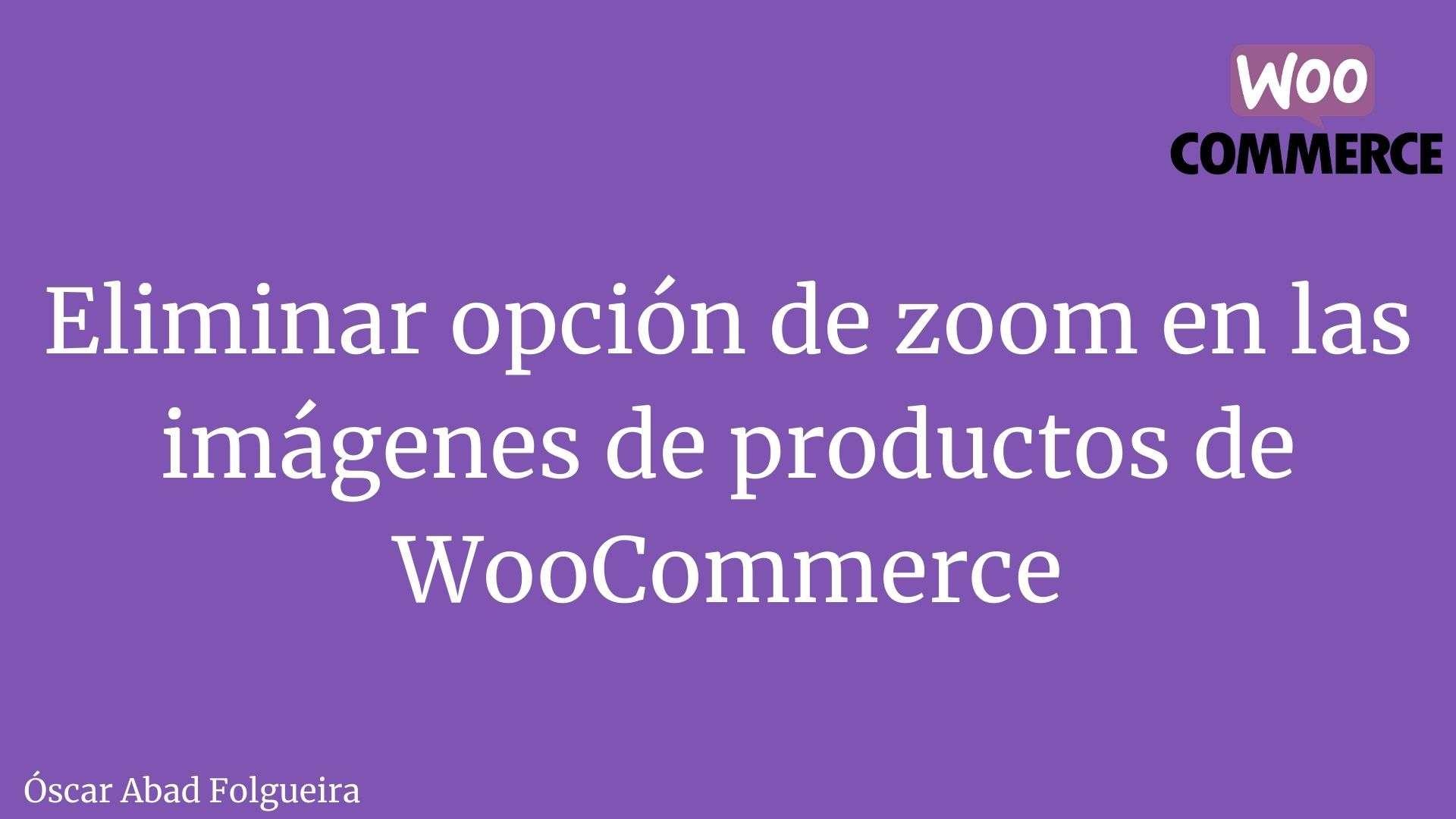 Eliminar opcion de zoom en imagenes de producto de WooCommerce
