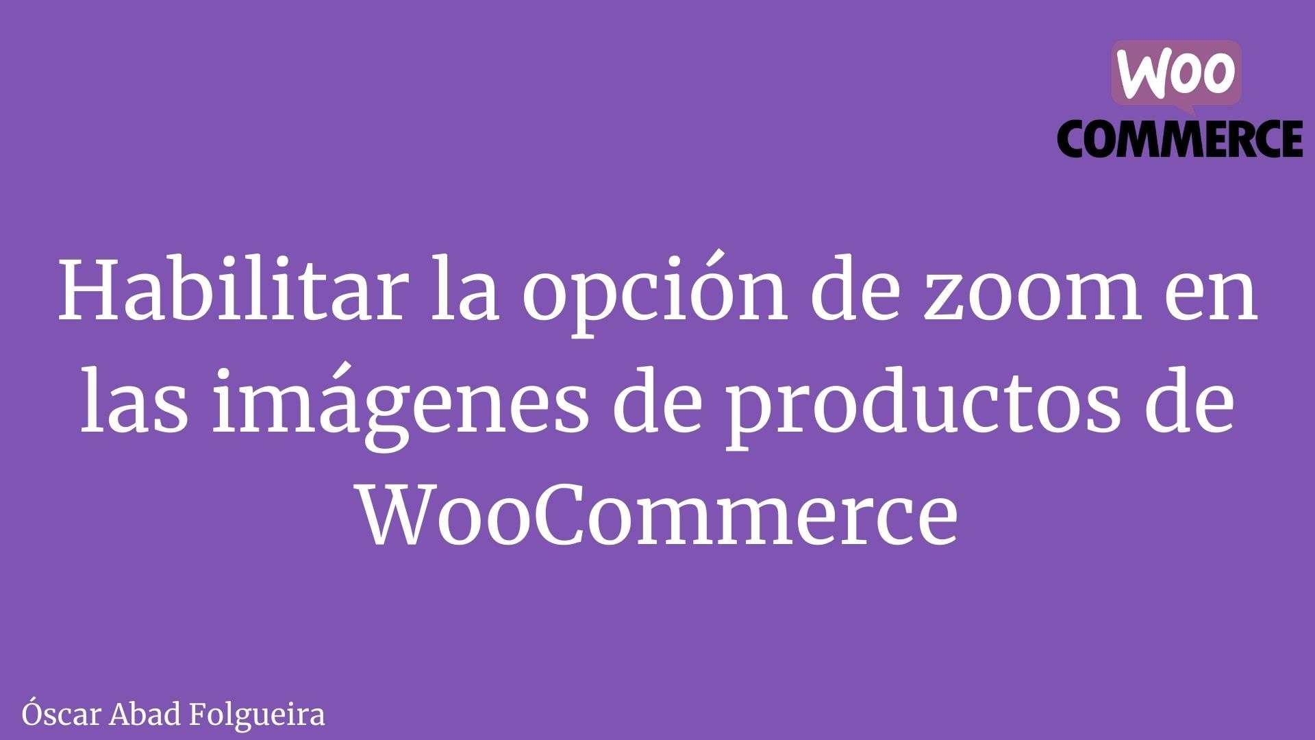 Habilitar la opcion de zoom en las imagenes de producto de WooCommerce