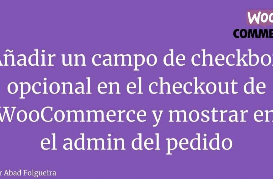 Añadir un campo de checkbox opcional en el checkout de WooCommerce y mostrar en el admin del pedido