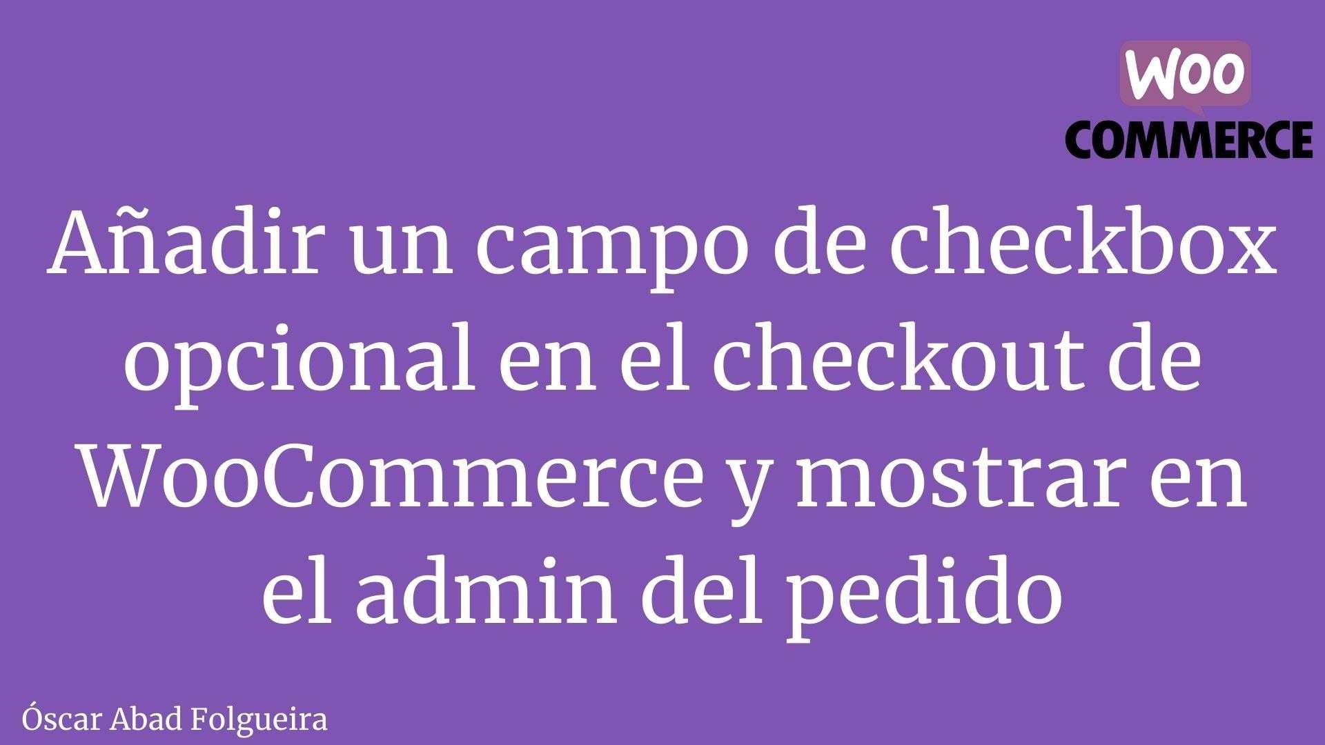 Añadir un campo de checkbox opcional en el checkout de WooCommerce