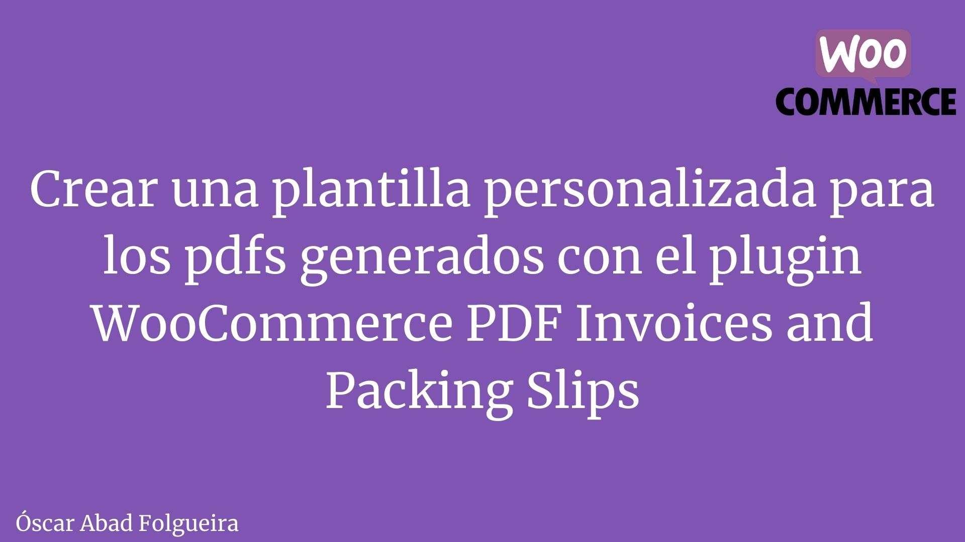Crear una plantilla personalizada para los pdfs generados con el plugin WooCommerce PDF Invoices and Packing Slips