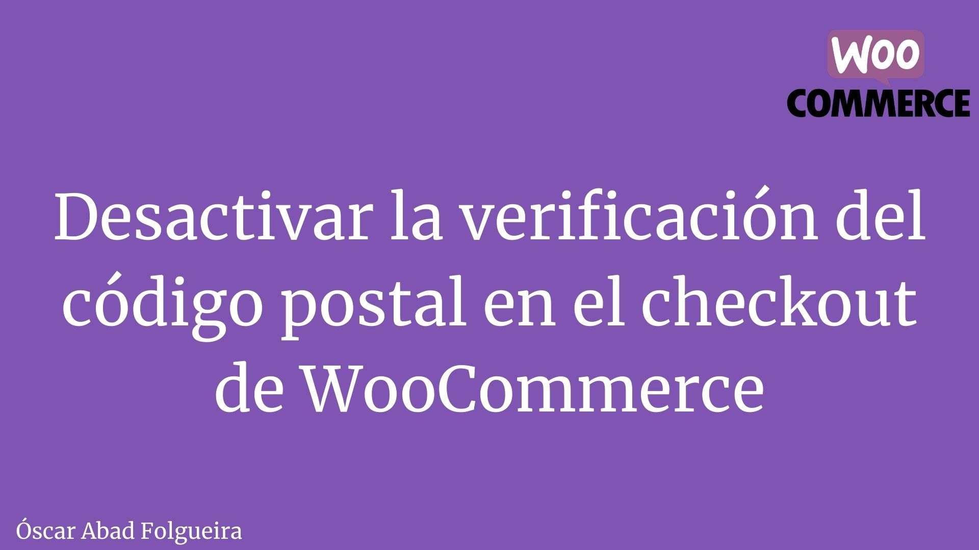 Desactivar la verificación del código postal en el checkout de WooCommerce