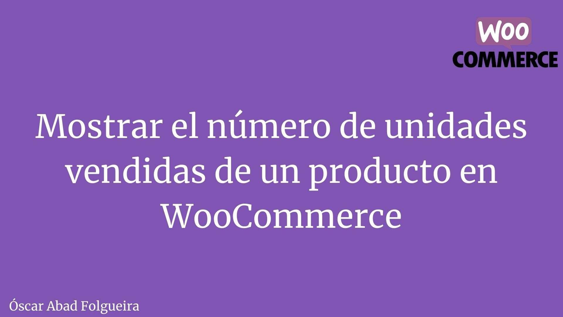 WooCommerce - mostrar el número de unidades vendidas por producto