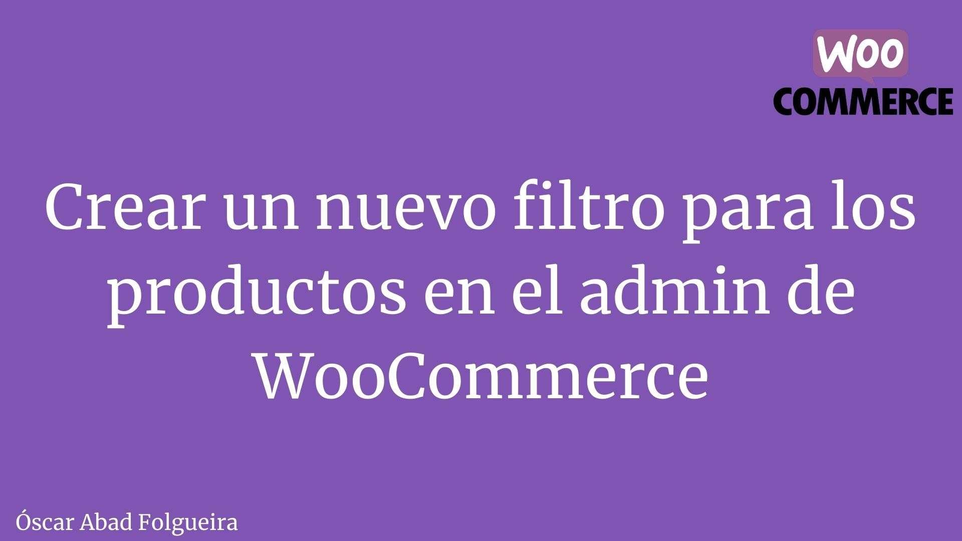 Crear un nuevo filtro para los productos en el admin de WooCommerce